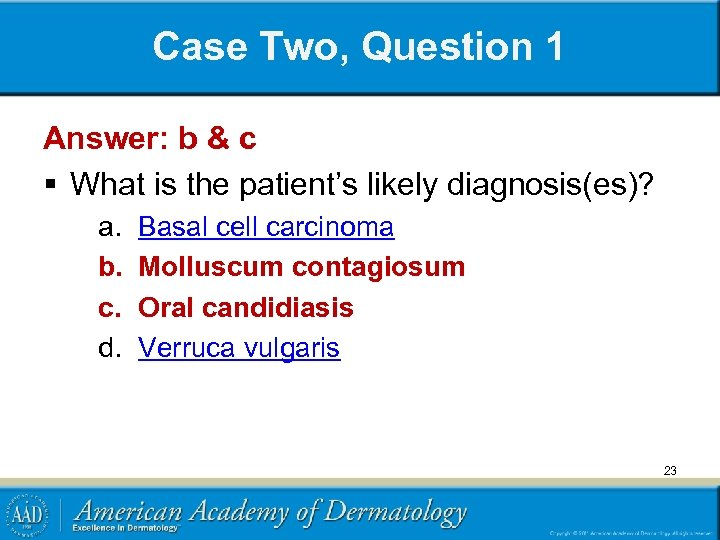 Case Two, Question 1 Answer: b & c § What is the patient's likely