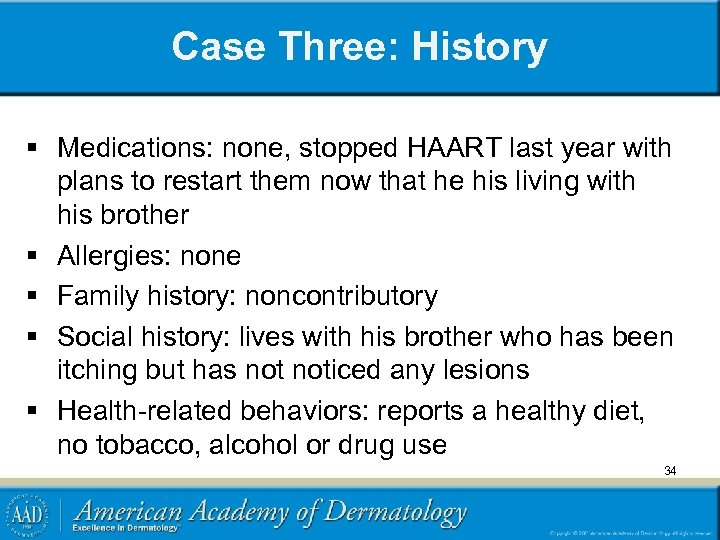 Case Three: History § Medications: none, stopped HAART last year with plans to restart