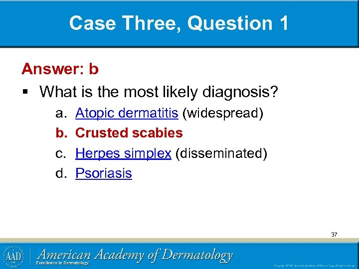 Case Three, Question 1 Answer: b § What is the most likely diagnosis? a.