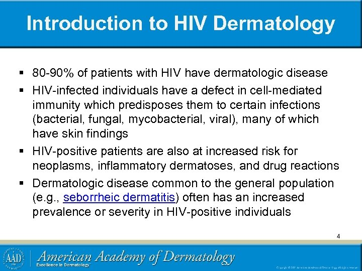 Introduction to HIV Dermatology § 80 -90% of patients with HIV have dermatologic disease