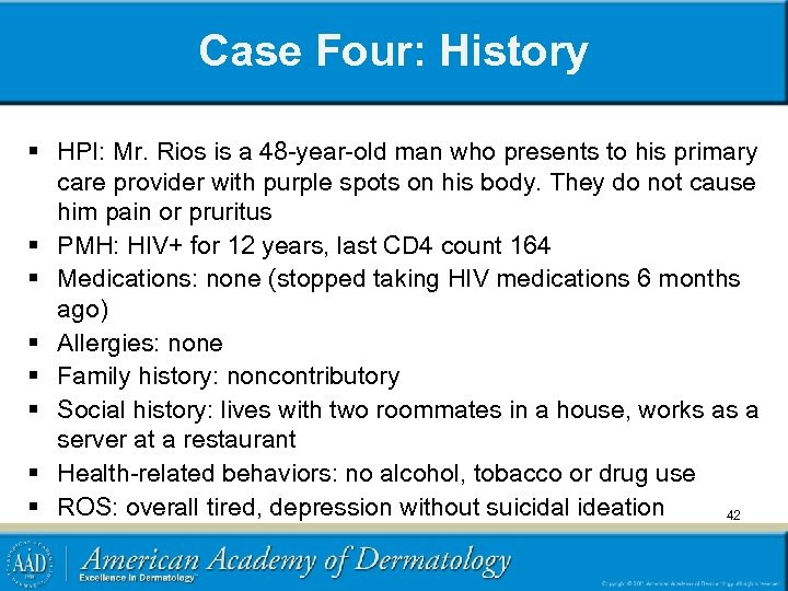 Case Four: History § HPI: Mr. Rios is a 48 -year-old man who presents