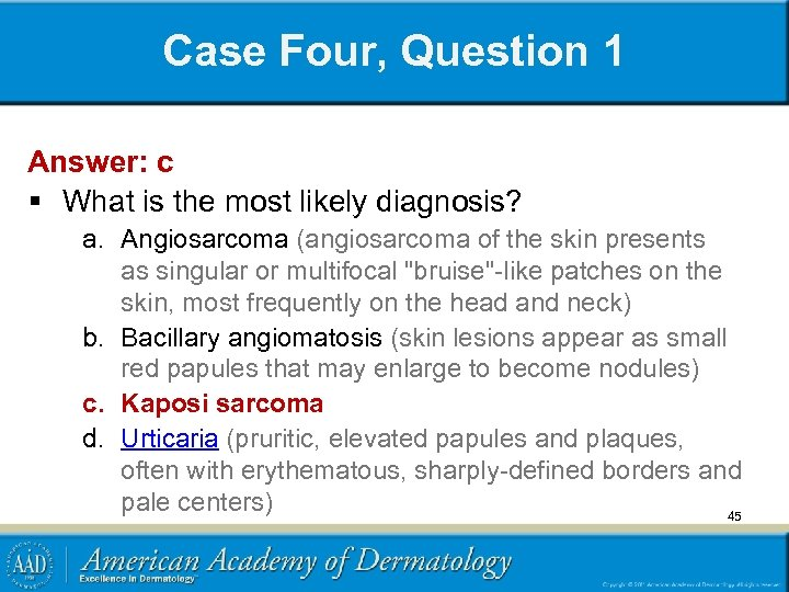 Case Four, Question 1 Answer: c § What is the most likely diagnosis? a.