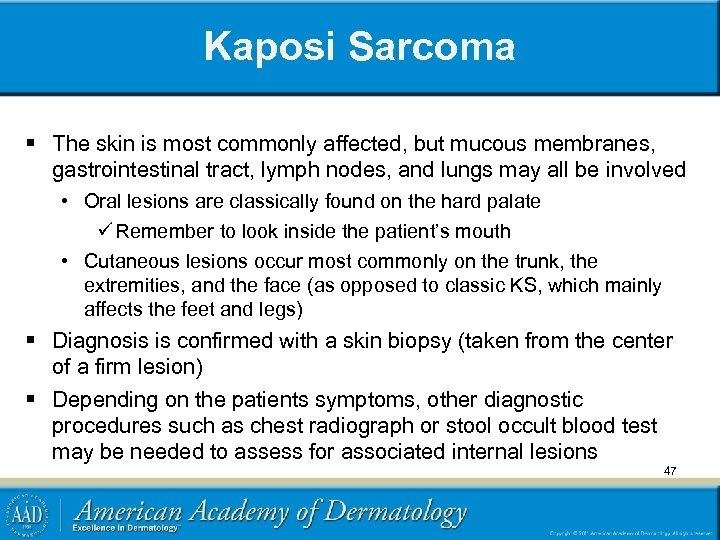 Kaposi Sarcoma § The skin is most commonly affected, but mucous membranes, gastrointestinal tract,