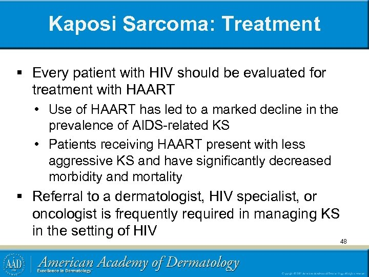 Kaposi Sarcoma: Treatment § Every patient with HIV should be evaluated for treatment with