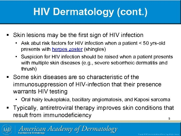 HIV Dermatology (cont. ) § Skin lesions may be the first sign of HIV