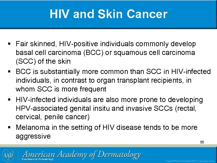 HIV and Skin Cancer § Fair skinned, HIV-positive individuals commonly develop basal cell carcinoma
