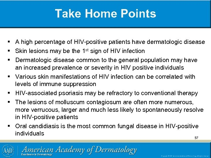 Take Home Points § A high percentage of HIV-positive patients have dermatologic disease §