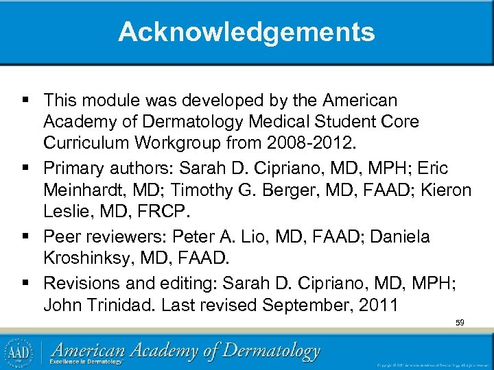 Acknowledgements § This module was developed by the American Academy of Dermatology Medical Student