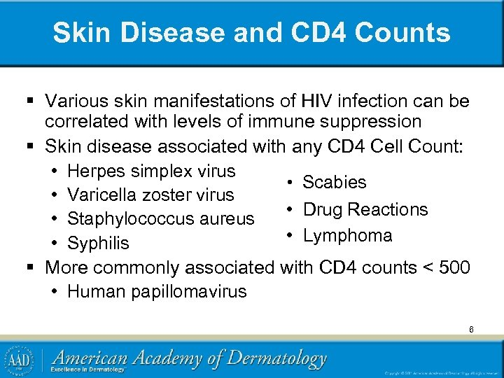 Skin Disease and CD 4 Counts § Various skin manifestations of HIV infection can
