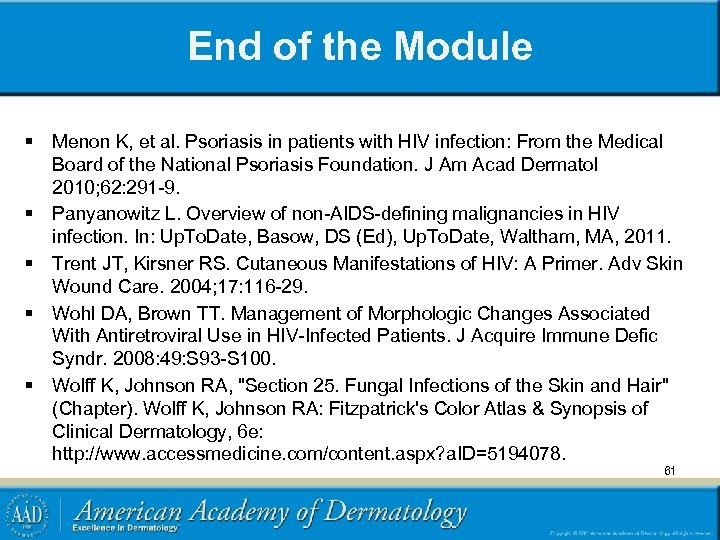 End of the Module § Menon K, et al. Psoriasis in patients with HIV