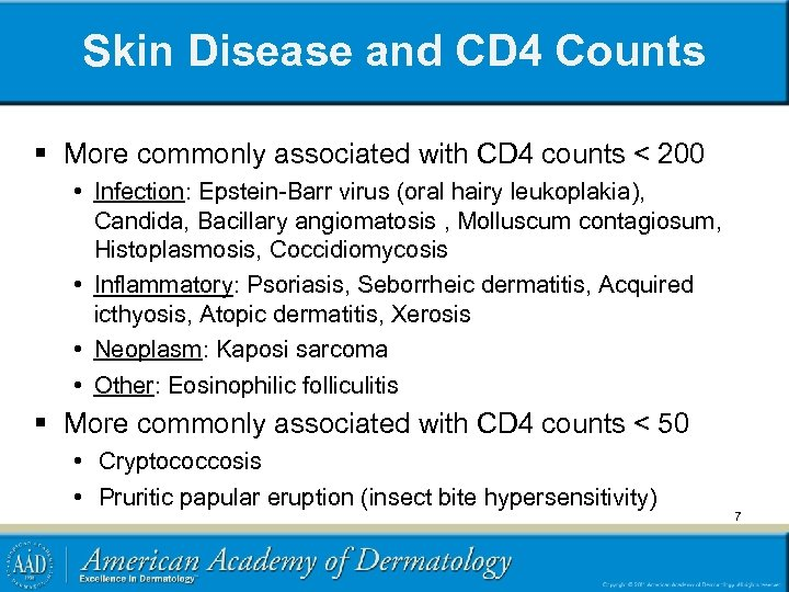 Skin Disease and CD 4 Counts § More commonly associated with CD 4 counts