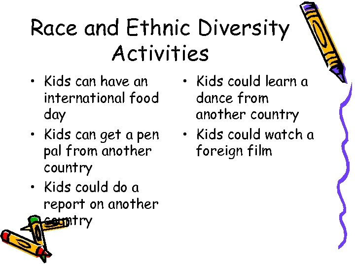 Race and Ethnic Diversity Activities • Kids can have an international food day •