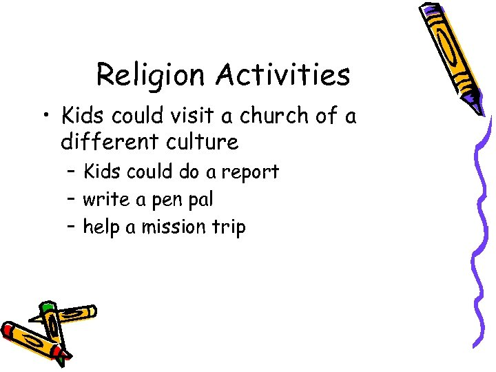 Religion Activities • Kids could visit a church of a different culture – Kids