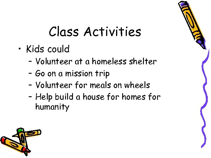 Class Activities • Kids could – – Volunteer at a homeless shelter Go on