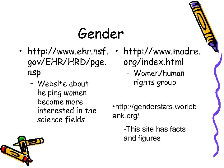 Gender • http: //www. ehr. nsf. • http: //www. madre. gov/EHR/HRD/pge. org/index. html asp