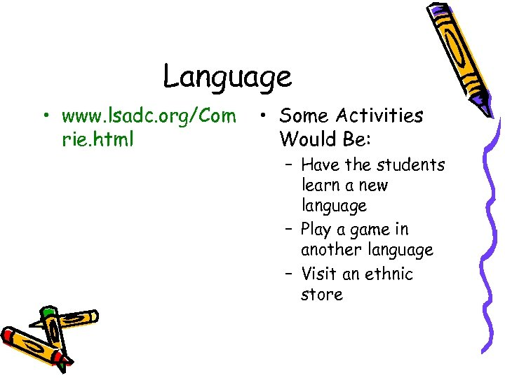 Language • www. lsadc. org/Com rie. html • Some Activities Would Be: – Have