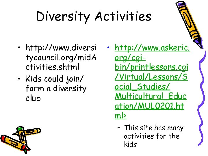 Diversity Activities • http: //www. diversi tycouncil. org/mid. A ctivities. shtml • Kids could