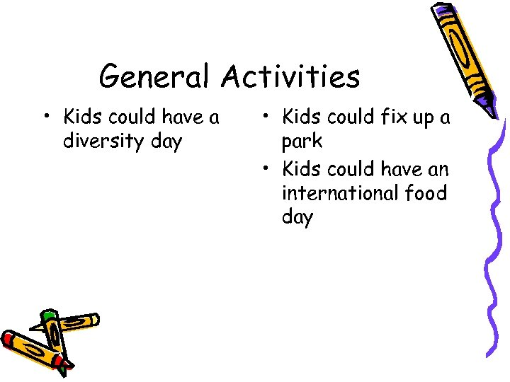 General Activities • Kids could have a diversity day • Kids could fix up