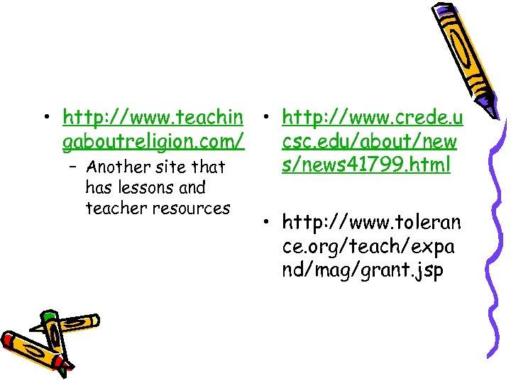 • http: //www. teachin • http: //www. crede. u gaboutreligion. com/ csc. edu/about/new