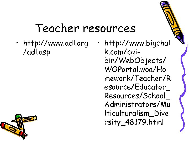 Teacher resources • http: //www. adl. org /adl. asp • http: //www. bigchal k.