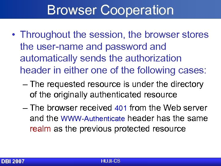 Browser Cooperation • Throughout the session, the browser stores the user-name and password and