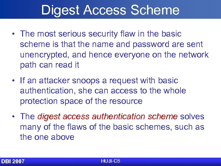 Digest Access Scheme • The most serious security flaw in the basic scheme is