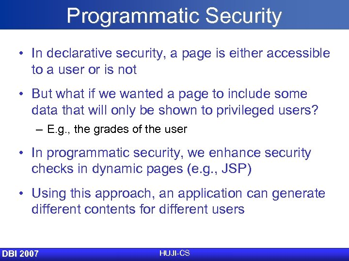 Programmatic Security • In declarative security, a page is either accessible to a user