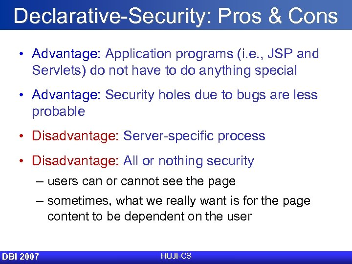 Declarative-Security: Pros & Cons • Advantage: Application programs (i. e. , JSP and Servlets)
