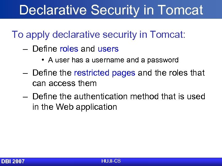 Declarative Security in Tomcat To apply declarative security in Tomcat: – Define roles and