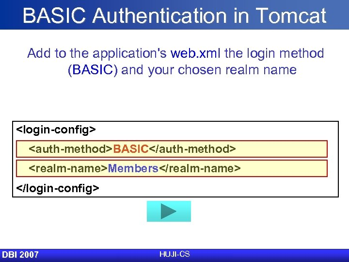 BASIC Authentication in Tomcat Add to the application's web. xml the login method (BASIC)