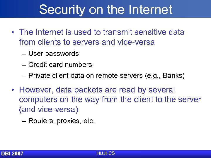 Security on the Internet • The Internet is used to transmit sensitive data from