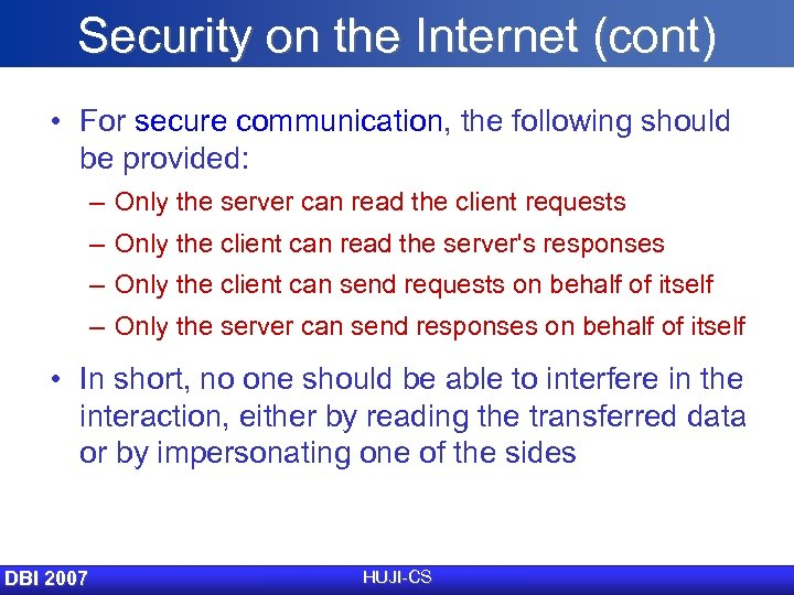 Security on the Internet (cont) • For secure communication, the following should be provided: