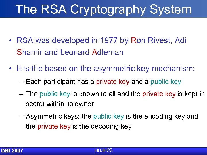 The RSA Cryptography System • RSA was developed in 1977 by Ron Rivest, Adi