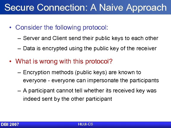 Secure Connection: A Naive Approach • Consider the following protocol: – Server and Client