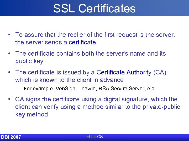 SSL Certificates • To assure that the replier of the first request is the