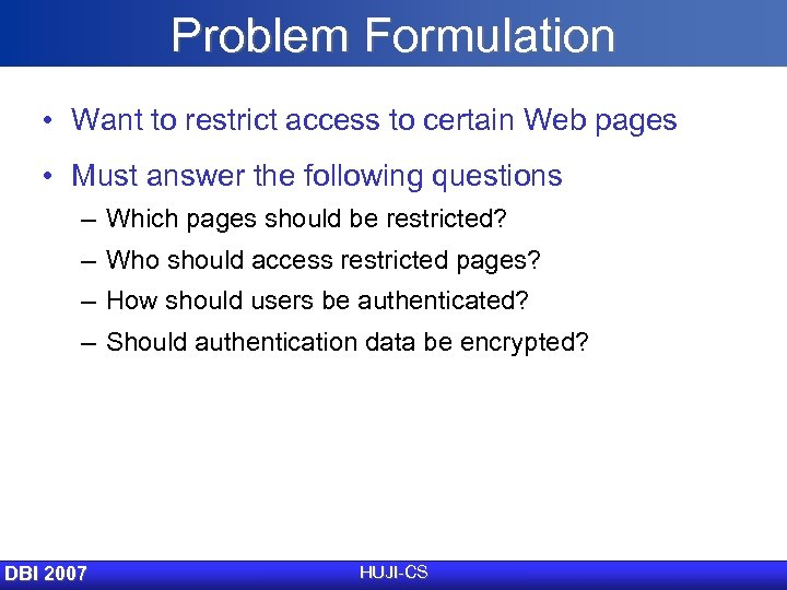 Problem Formulation • Want to restrict access to certain Web pages • Must answer