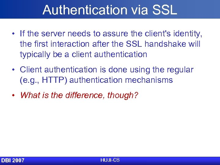 Authentication via SSL • If the server needs to assure the client's identity, the