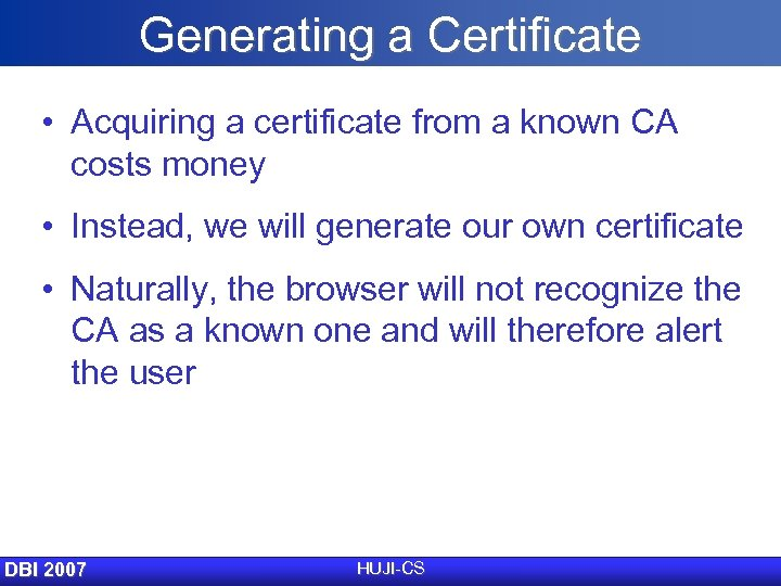 Generating a Certificate • Acquiring a certificate from a known CA costs money •
