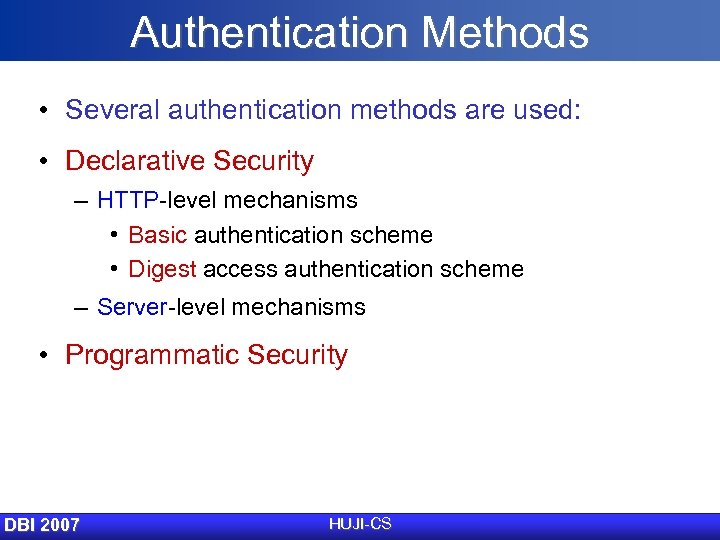 Authentication Methods • Several authentication methods are used: • Declarative Security – HTTP-level mechanisms