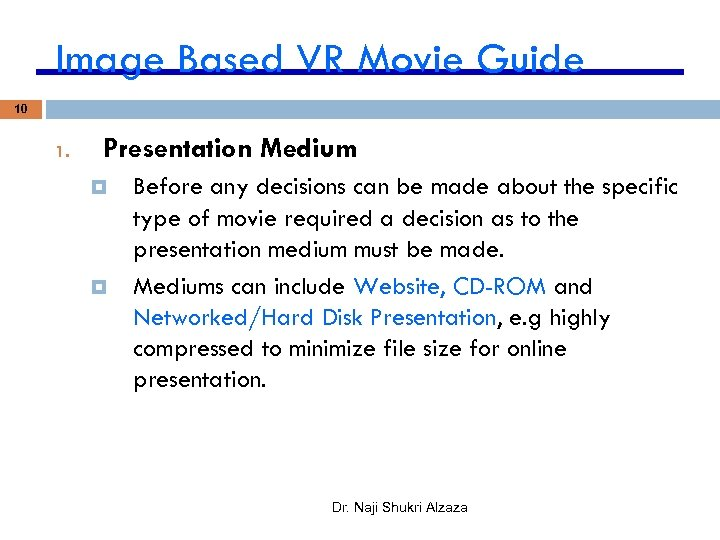 Image Based VR Movie Guide 10 1. Presentation Medium Before any decisions can be