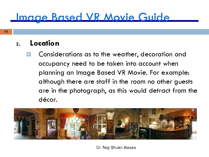 Image Based VR Movie Guide 11 2. Location Considerations as to the weather, decoration