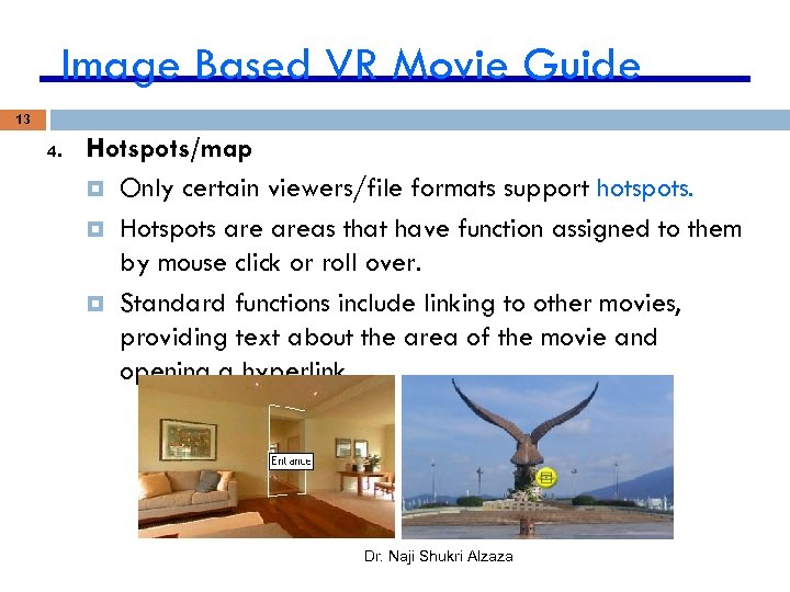 Image Based VR Movie Guide 13 4. Hotspots/map Only certain viewers/file formats support hotspots.