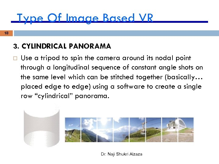 Type Of Image Based VR 18 3. CYLINDRICAL PANORAMA Use a tripod to spin