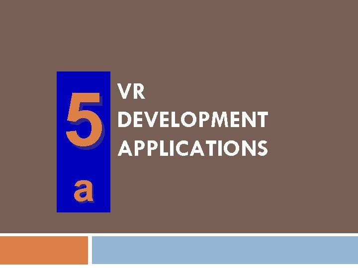 5 a VR DEVELOPMENT APPLICATIONS