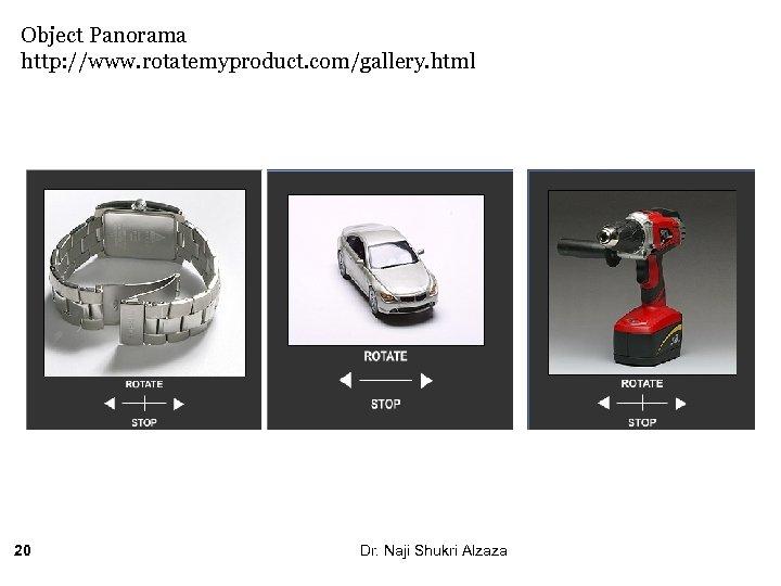 Object Panorama http: //www. rotatemyproduct. com/gallery. html 20 Dr. Naji Shukri Alzaza