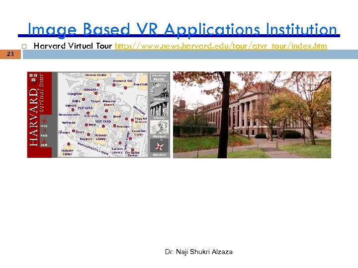 Image Based VR Applications Institution Harvard Virtual Tour http: //www. news. harvard. edu/tour/qtvr_tour/index. htm