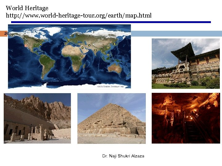 World Heritage http: //www. world-heritage-tour. org/earth/map. html 26 Dr. Naji Shukri Alzaza