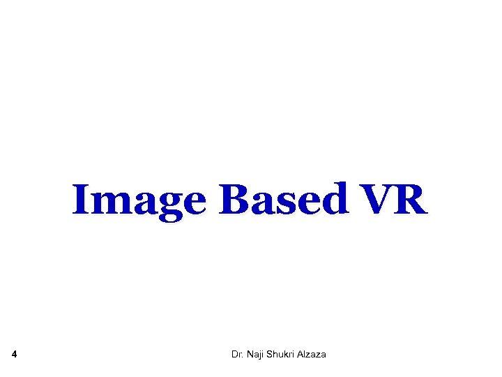 Image Based VR 4 Dr. Naji Shukri Alzaza