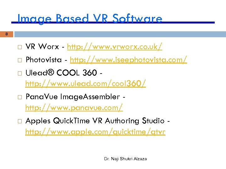 Image Based VR Software 8 VR Worx - http: //www. vrworx. co. uk/ Photovista