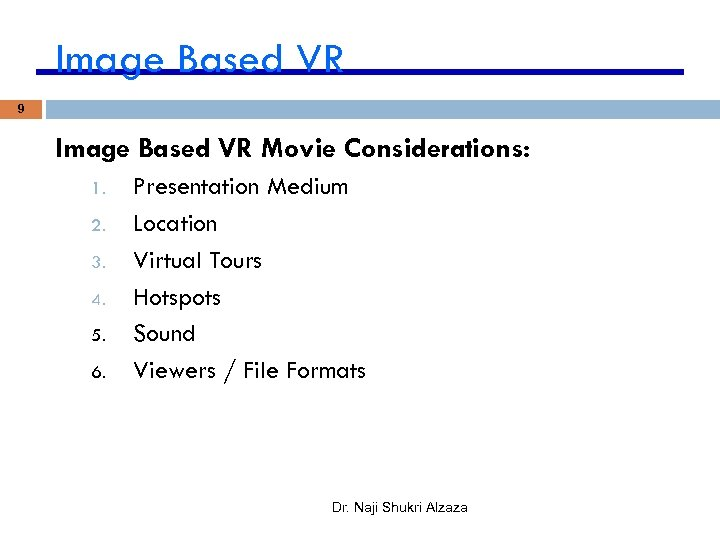 Image Based VR 9 Image Based VR Movie Considerations: 1. 2. 3. 4. 5.